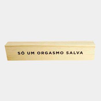 QUADRO_DECORATIVO_DE_MADEIRA_FRASES_SO_UM_ORGASMO_SALV_1_VA10259_PAPEL_CRAFT